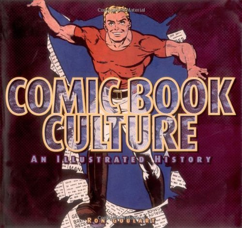 Comic Book Culture: An Illustrated History: Goulart, Ron