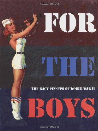 9781888054392: For the Boys : The Racy Pin-Ups of World War II