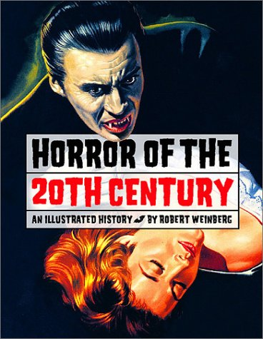 Horror of the 20th Century: An Illustrated History (1888054425) by Robert E. Weinberg