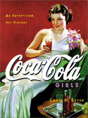 Coca-Cola Girls : An Advertising Art History: Chris H. Beyer