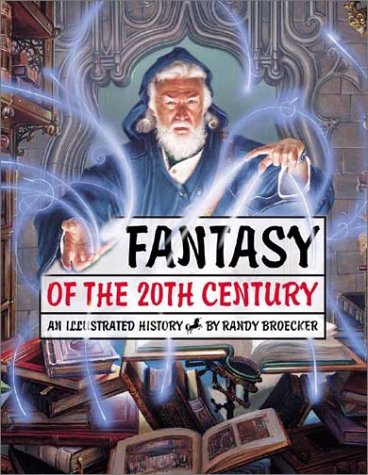 Fantasy of the 20th Century: An Illustrated History: Broecker, Randy