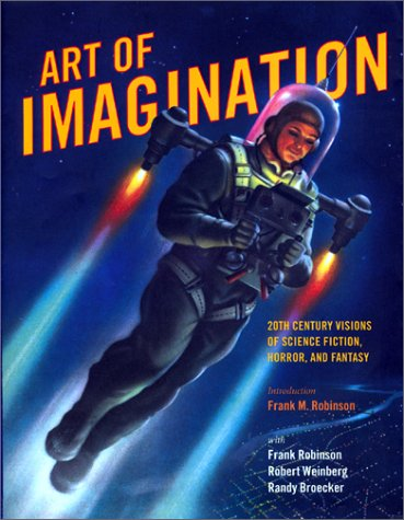 Art of Imagination: 20th Century Visions of Science Fiction, Horror, and Fantasy (1888054727) by Frank M. Robinson; Randy Broecker; Robert E. Weinberg