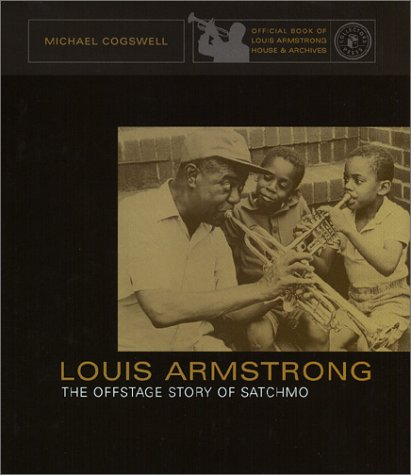 LOUIS ARMSTRONG. The Offstage Story of Satchimo: Cogswell, Michael