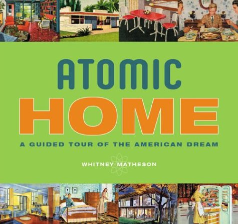 Atomic Home. A Guided Tour of the American Dream