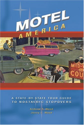 Motel America: A State by State Tour Guide to Nostalgic Stopovers