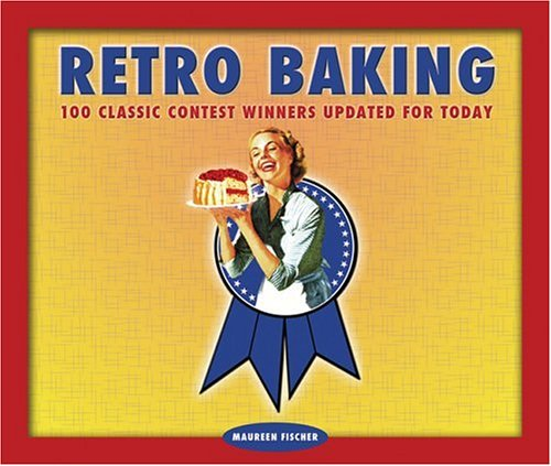 9781888054958: Retro Baking: 100 Classic Contest Winners Updated for Today (Retro Series)