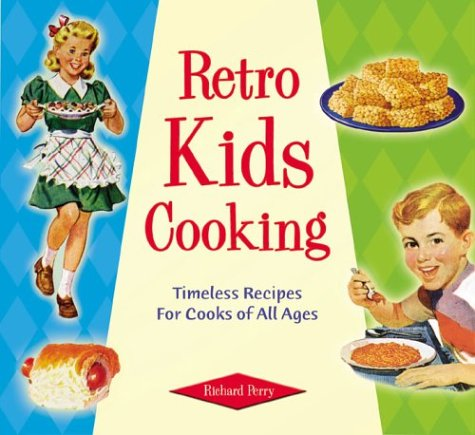 Retro Kids Cooking: Timeless Recipes for Cooks of All Ages