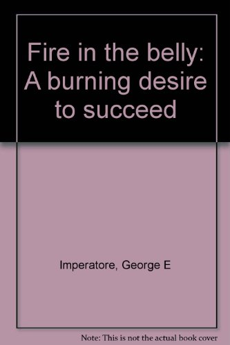 Fire in the belly: A burning desire to succeed: Imperatore, George E