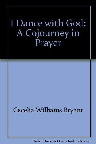 I dance with God: A cojourney in prayer: Cecelia Williams Bryant