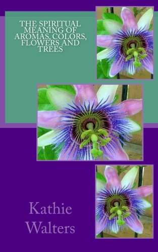 9781888081947: The Spiritual Meaning of Aromas, Colors, Flowers and Trees