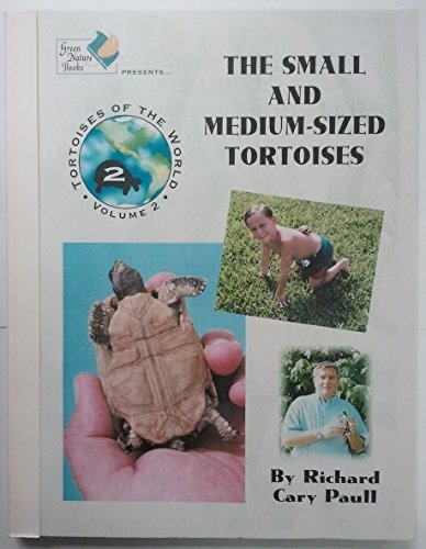 All the Small and Medium-Sized tortoises (Tortoises of the World, Volume 2) (1888089083) by Richard Cary Paull
