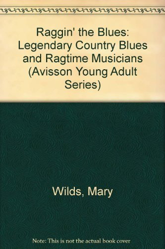 9781888105476: Raggin' the Blues: Legendary Country Blues and Ragtime Musicians (Avisson Young Adult Series)