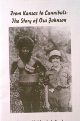 9781888105506: From Kansas to Cannibals: The Story of Osa Johnson