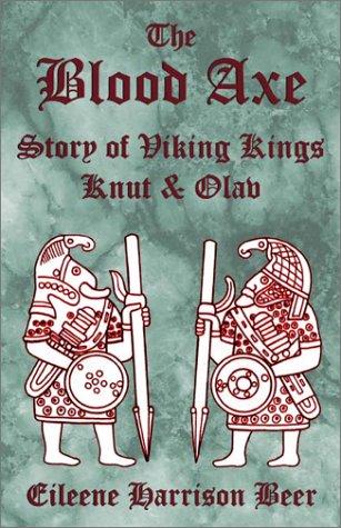 The Blood Axe: The Story Of Viking Kings Knut & Olav.: Beer, Eileene Harrison.