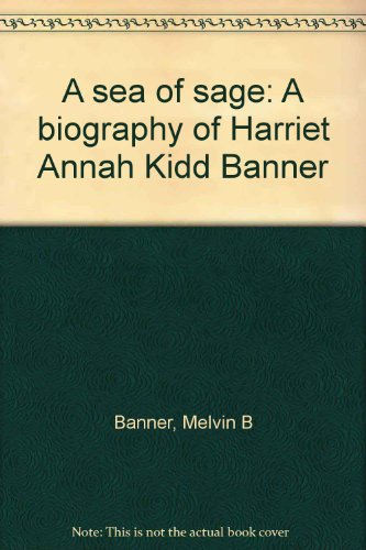9781888106800: A sea of sage: A biography of Harriet Annah Kidd Banner