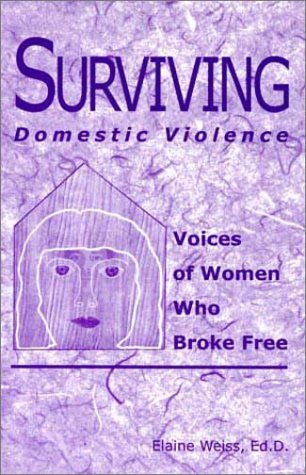 Surviving Domestic Violence: Voices of Women Who Broke Free (9781888106961) by Elaine Weiss