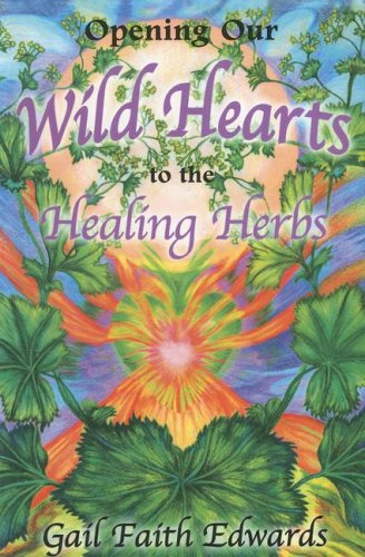 Opening Our Wild Hearts to the Healing Herbs: Gail Faith Edwards