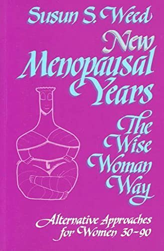 9781888123036: New Menopausal Years: Alternative Approaches for Women 30-90 (Wise Woman Herbal)
