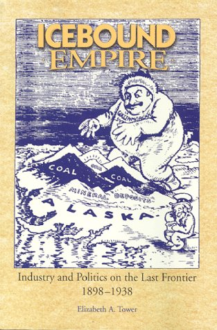 9781888125054: Icebound Empire: Industry and Politics on the Last Frontier, 1898-1938
