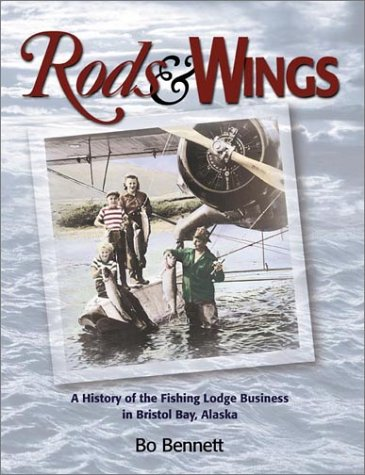 9781888125627: Rods & Wings: A History of the Fishing Lodge Business in Bristol Bay, Alaska