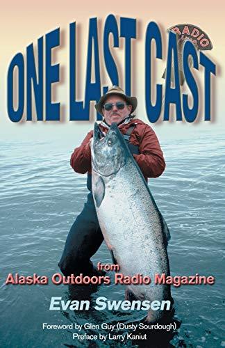 One Last Cast: From Alaska Outdoors Radio Magazine (9781888125801) by Swensen, Evan