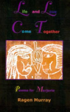Life and Love Come Together: Poems for Marjorie: Murray, Ragen