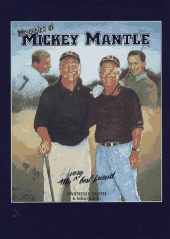 Memories of Mickey Mantle: My Very Best Friend.: John Rohde, Marshall Smith