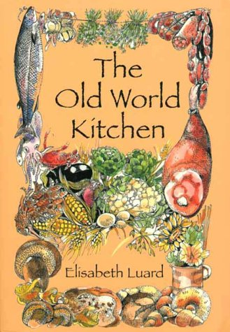 9781888173505: The Old World Kitchen: The Rich Tradition of European Peasant Cooking