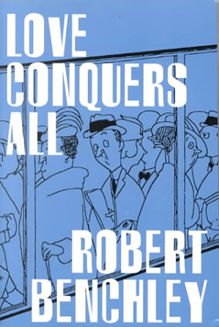 Love Conquers All: Benchley, Robert