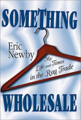 9781888173802: Something Wholesale: My Life in the Rag Trade