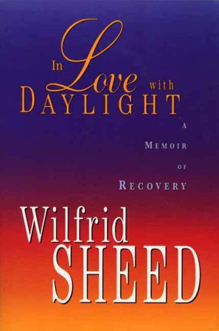 In Love With Daylight: A Memoir of Recovery: Sheed, Wilfrid