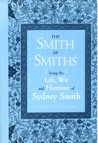 9781888173932: The Smith of Smiths: Being the Life, Wit and Humour of Sydney Smith