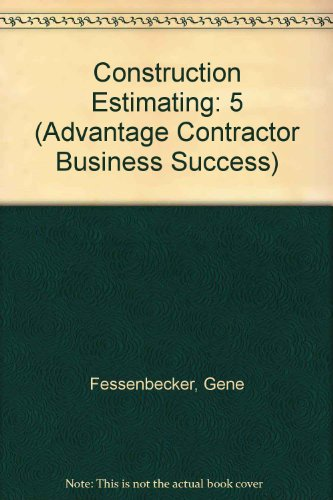 Construction Estimating (Advantage Contractor Business Success): Gene Fessenbecker