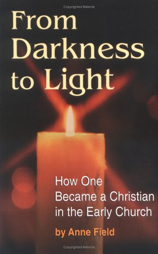 9781888212068: From Darkness to Light: How One Became a Christian in the Early Church