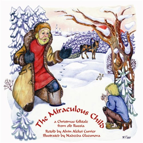 9781888212204: The Miraculous Child: A Christmas Folktale from Old Russia