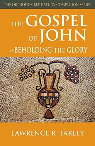9781888212556: The Gospel of John: Beholding the Glory (The Orthodox Bible Study Companion)