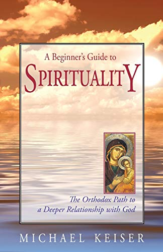 9781888212884: A Beginner's Guide to Spirituality: The Orthodox Path to a Deeper Relationship with God