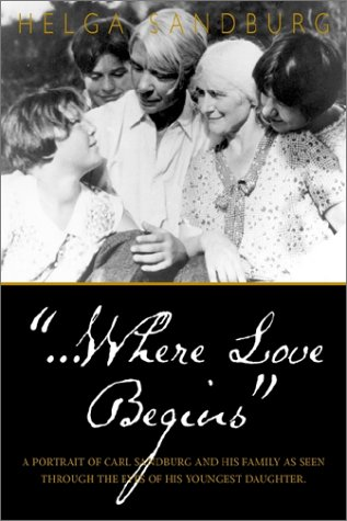 9781888213850: ...Where Love Begins: A Portrait of Carl Sandburg and His Family as Seen Through the Eyes of His Youngest Daughter