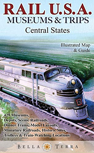 Rail USA Central States Map & Guide to 425 Train Rides, Historic Depots, Railroad & Trolley...