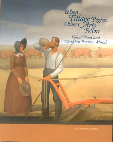9781888223781: When Tillage Begins, Other Arts Follow: Grant Wood and Christian Petersen Murals