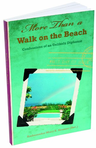 More than a Walk on the Beach: Confessions of an Unlikely Diplomat: Ambassador Mary E. Kramer {Ret}