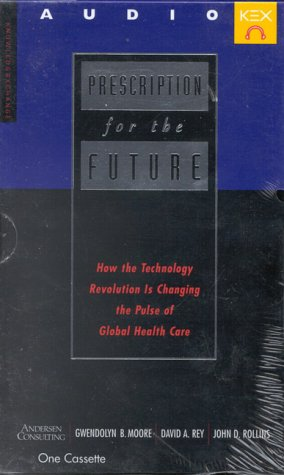 Prescription for the Future: Moore, Gwendolyn B.; Rey, David A.; Rollins, John D.