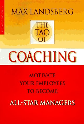9781888232349: The Tao of Coaching: Boost Your Effectiveness by Inspiring Those Around You