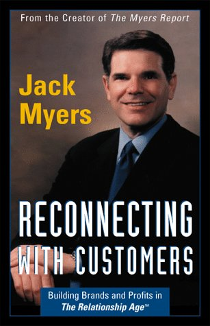 Reconnecting With Customers: Building Brands & Profits in The Relationship Age: Myers, Jack