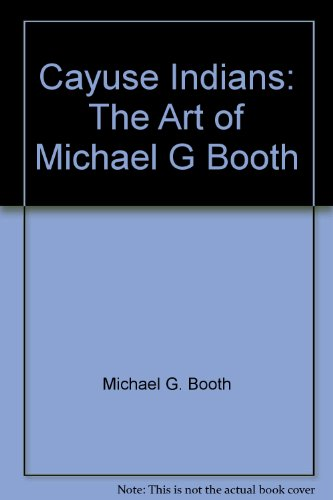 9781888236019: Cayuse Indians: The Art of Michael G Booth