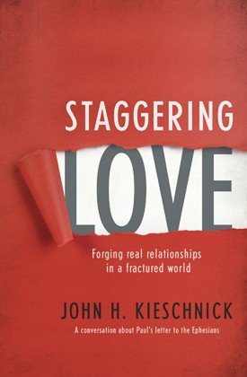 Staggering Love : Forging Real Relationships in: John Kieschnick