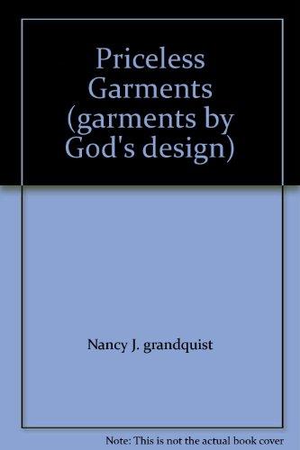 Priceless Garments (garments by God's design): Nancy J. grandquist