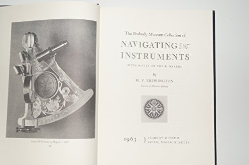 Peabody Museum Collection of Navigating Instruments with Notes on their Makers: Brewington, M. V.