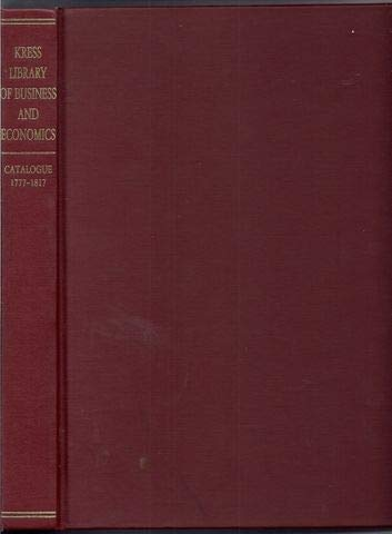The Kress Library of Business and Economics: Catalogue Through 1776: Arthur H. Cole