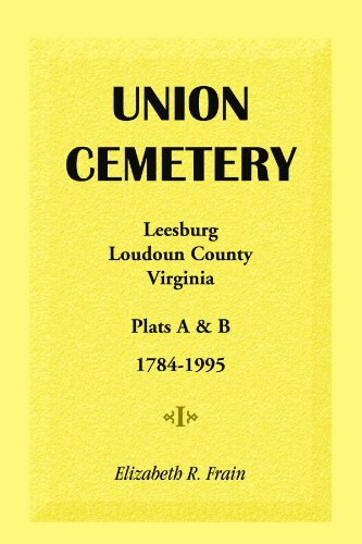 Union Cemetery Leesburg Loudoun County Virginia Virginia Plats A&B 1784-1995: Elizabeth R. ...